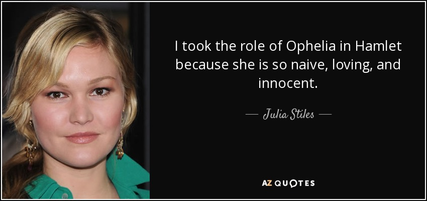 quote-i-took-the-role-of-ophelia-in-hamlet-because-she-is-so-naive-loving-and-innocent-julia-stiles-143-91-92.jpg