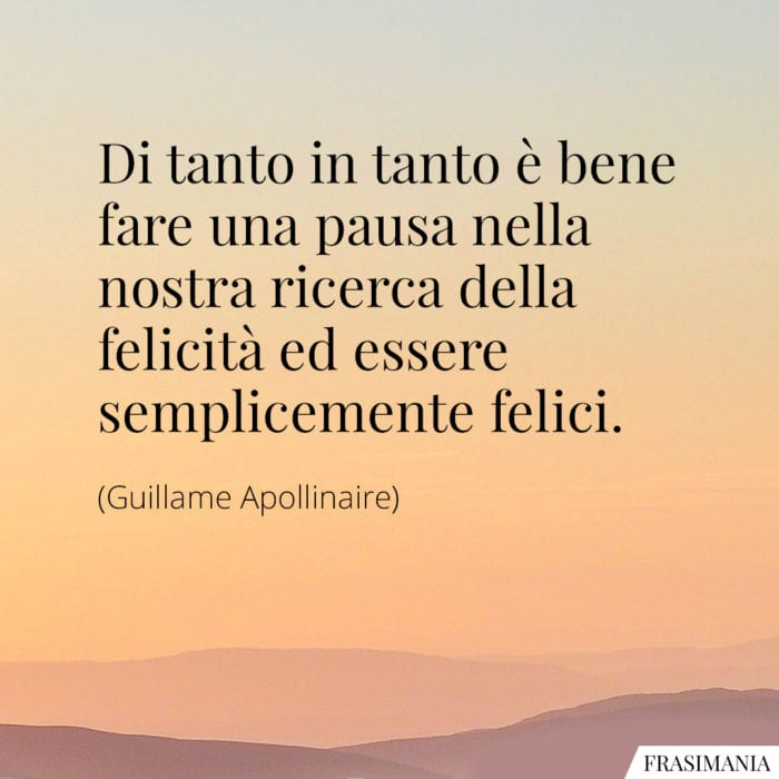 frasi-pausa-felicita-felici-apollinaire-700x700.jpg.41c91a2a1d903135b5823a76765d3610.jpg