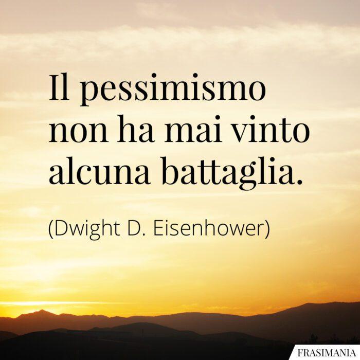 frasi-pessimismo-battaglia-eisenhower-700x700.jpg.382d5d9853bfdac61a3b52b792056c90.jpg